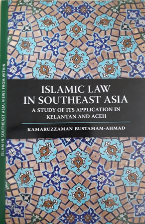 Book Cover: Islamic Law in Southeast Asia: A Study of its Application in Kelantan and Aceh