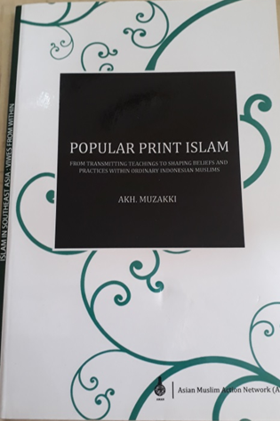 Book Cover: Popular Print Islam: From Transmitting Teachings to Shaping Beliefs and Practices Within Ordinary Indonesian Muslims